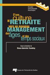 D'une Culture de Retraite Vers Un Nouveau Management Des A^ges Et Des Temps Sociaux