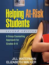 Helping At-Risk Students, Second Edition: A Group Counseling Approach for Grades 6-9, Edition 2