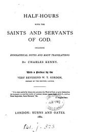 Half-hours with the saints and servants of God [extr. from their writings] including biographical notes by C. Kenny