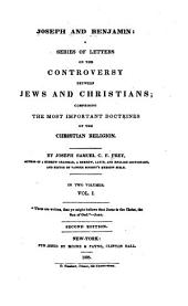 Joseph and Benjamin: A Series of Letters on the Controversy Between Jews and Christians; Comprising the Most Important Doctrines of the Christian Religion, Volume 1