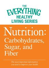 Nutrition: Carbohydrates, Sugar, and Fiber: The most important information you need to improve your health