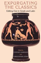 Expurgating the Classics: Editing Out in Greek and Latin