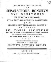 Diss. ... de separatione bonorum sui debitoris in Lusatia Superiori etiam post quinquennium competente