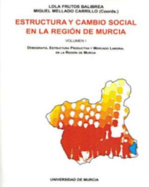 Estructura y cambio social en la regi  n de Murcia  Demografia  estructura productiva y mercado laboral en la region de Murca PDF