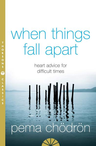Download When Things Fall Apart  Heart Advice for Difficult Times Book