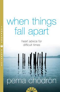 When Things Fall Apart  Heart Advice for Difficult Times Book