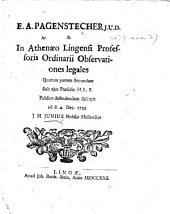E. A. Pagenstecher ... Observationes legales, quarum partem secundam sub ejus præsidio ... publice defendendam suscepit ... J. H. Junius. [With congratulatory verses.]