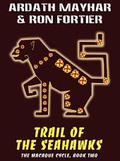 Trail of the Seahawks: The Macaque Cycle, Book Two