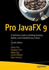 Pro JavaFX 9: A Definitive Guide to Building Desktop, Mobile, and Embedded Java Clients, Edition 4