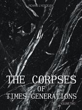 THE CORPSES OF TIMES GENERATIONS: Volume Two