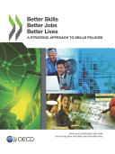Better Skills, Better Jobs, Better Lives A Strategic Approach to Skills Policies