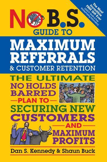 No B S  Guide to Maximum Referrals and Customer Retention PDF
