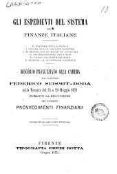 Gli espedienti del sistema delle finanze italiane: discorso pronunziato alla Camera nelle tornate del 25 e 26 maggio 1871 durante la discussione dei cosidetti provvedimenti finanziarii