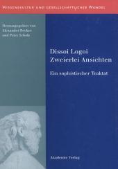 Dissoi Logoi. Zweierlei Ansichten: Ein sophistischer Traktat. Text - Übersetzung - Kommentar