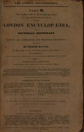 The London encyclopaedia, or, Universal dictionary of science, art, literature, and practical mechanics, by the orig. ed. of the Encyclopaedia metropolitana [T. Curtis].