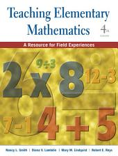 Teaching Elementary Mathematics: A Resource for Field Experiences, 4th Edition