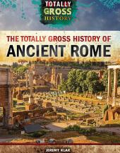The Totally Gross History of Ancient Rome