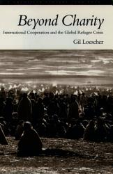 Beyond Charity International Cooperation And The Global Refugee Crisis Book PDF