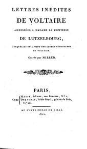 Lettres inédites de Voltaire adressées a Madame la Comtesse de Lutzelbourg,: auxquelles on a joint une lettre autographe de Voltaire, gravée par Miller