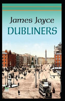 James Joyce Dubliners A Novel (Annotated Classics)