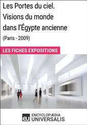Les Portes du ciel. Visions du monde dans l'Égypte ancienne (Paris - 2009): Les Fiches Exposition d'Universalis