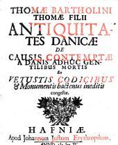 Antiquitates Danicae de causis contemptae a Danis adhuc gentilibus mortis