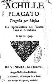 Achille placato. Tragedia per musica da rappresentarsi nel teatro Tron di S. Cassano l'anno 1707