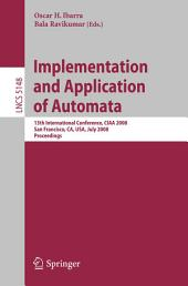 Implementation and Applications of Automata: 13th International Conference, CIAA 2008, San Francisco, California, USA, July 21-24, 2008, Proceedings