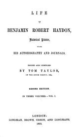 Life of Benjamin Robert Haydon: Historical Painter, from His Autobiography and Journals, Volume 1