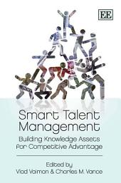 Smart Talent Management: Building Knowledge Assets for Competitive Advantage