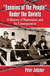 """Enemies of the People"" Under the Soviets: A History of Repression and Its Consequences"