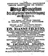 Disp. theol. inaug. libellum recentissimum sub rubrica: Das ewige Evangelium der allgemeinen Wiederbringung aller Creaturen, etc. examinans