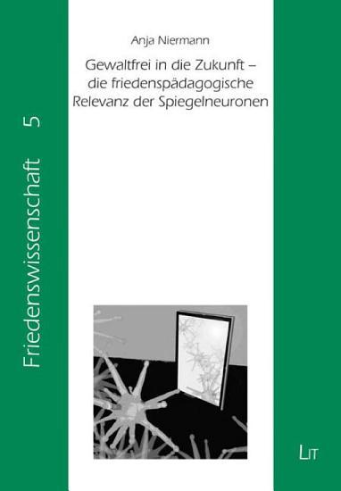 Gewaltfrei in die Zukunft   die friedensp  dagogische Relevanz der Spiegelneuronen PDF