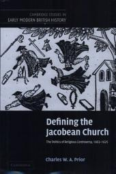 Defining the Jacobean Church: The Politics of Religious Controversy, 1603–1625