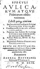 Speculi aulicarum atque politicarum observationum libelli quinque, nimirum 1. De conciliis & consiliariis principum ..