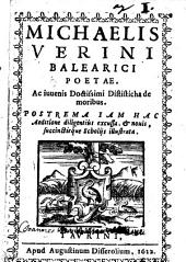 Michaelis Verini ... Dististicha (|! de moribus. Postrema iam hac aeditione diligentiùs excussa, & nouis, succintisque scholijs illustrata