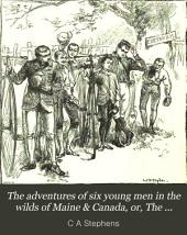 The Adventures of Six Young Men in the Wilds of Maine & Canada, Or, The Knock-about Club