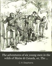 The adventures of six young men in the wilds of Maine and Canada  or  The Knock about club PDF