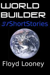 World Builder: 31 Short Stories