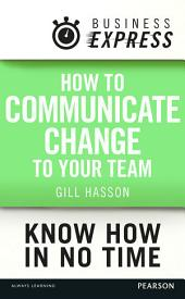 Business Express: How to communicate Change to your Team: Keep your team informed and engaged