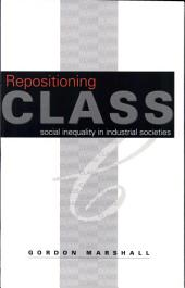 Repositioning Class: Social Inequality in Industrial Societies