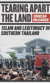 Tearing Apart the Land: Islam and Legitimacy in Southern Thailand