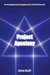 Project Apostasy: The Development and Propagation of the Trinitarian Doctrine