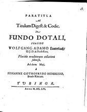 Paratitla ad tit. Digest. et Cod. de fundo dotali