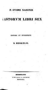 P. Ovidii Nasonis Fastorum libri sex. Editore et interprete R. Merkelio