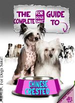 The Complete Guide to Chinese Crested Dogs