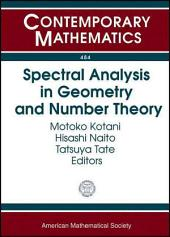 Spectral Analysis in Geometry and Number Theory: International Conference on the Occasion of Toshikazu Sunada's 60th Birthday, August 6-10, 2007, Nagoya University, Nagoya, Japan