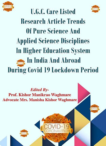 U.G.C. Care Listed Research Article Trends Of Pure Science And Applied Disciplines In Higher Education System In India And Abroad During Covid-19 Lockdown Period
