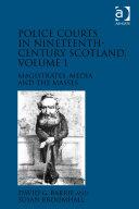 Police Courts in Nineteenth-Century Scotland, Volume 1