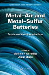 Metal-Air and Metal-Sulfur Batteries: Fundamentals and Applications